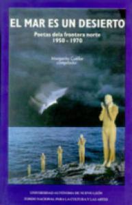 El mar es un desierto : poetas de la frontera norte 1950-1970