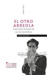 El otro Arreola : Juan José Arreola & su tío científico