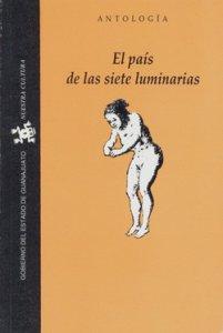 El país de las siete luminarias : antología literaria de Guanajuato
