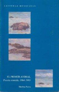 El primer animal. Poesía reunida, 1964-1995