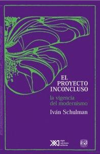 El proyecto inconcluso : la vigencia del modernismo