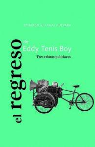 El regreso de Eddy Tenis Boy : tres relatos policiacos