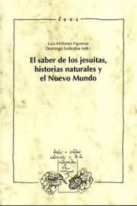 El saber de los jesuitas, historias naturales y el Nuevo Mundo