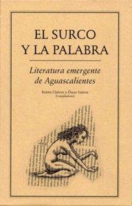 El surco y la palabra : literatura emergente de Aguascalientes