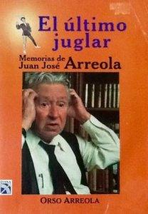 El último juglar. Memorias de Juan José Arreola