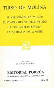 El vergonzoso en palacio ; El condenado por desconfiado ; El burlador de Sevilla ; La prudencia en la mujer