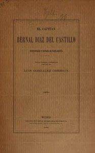 El Capitán Bernal Díaz del Castillo, conquistador y cronista de Nueva España : noticias biográficas y bibliográficas