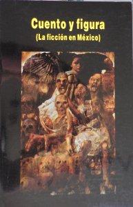 Cuento y figura : la ficción en México
