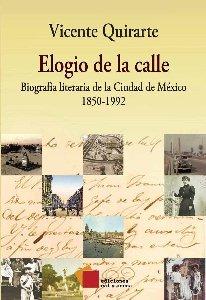 Elogio de la calle : biografía literaria de la Ciudad de México : 1850-1992