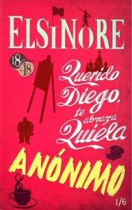 Elsinore ; Querido Diego te abraza Quiela ; Anónimo
