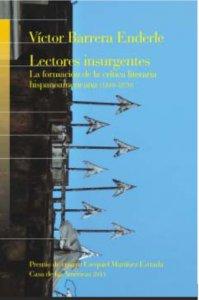 Lectores insurgentes : la formación de la crítica literaria hispanoamericana (1810-1870)
