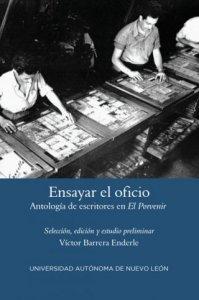 Ensayar el oficio : antología de escritores en El Porvenir