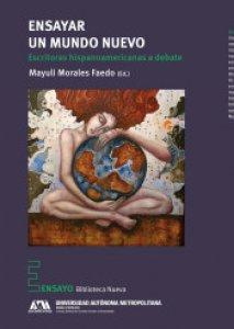 Ensayar un mundo nuevo : escritoras hispanoamericanas a debate