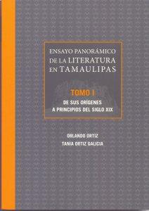 Ensayo panorámico de la literatura en Tamaulipas : Tomo I : De sus orígenes a principios del siglo XIX