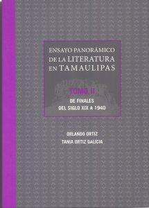 Ensayo panorámico de la literatura en Tamaulipas. Tomo II. De finales del siglo XIX a 1940
