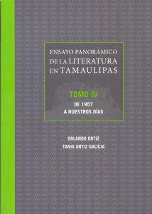 Ensayo panorámico de la literatura en Tamaulipas : Tomo IV : De 1957 a nuestros días