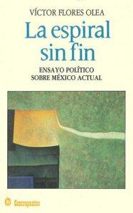 La espiral sin fin : ensayo político sobre México actual