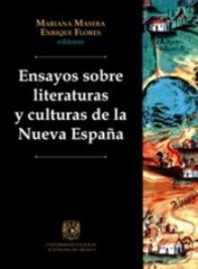 Ensayos sobre literaturas y culturas de la Nueva España