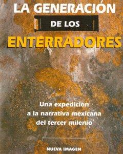 La generación de los enterradores : una expedición a la narrativa mexicana del tercer milenio