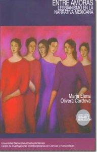 Entre amoras : lesbianismo en la narrativa mexicana