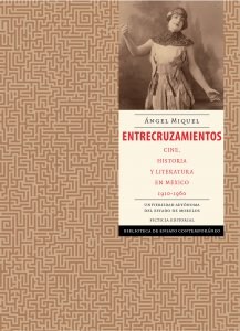Entrecruzamientos : cine, historia y literatura en México 1910-1960
