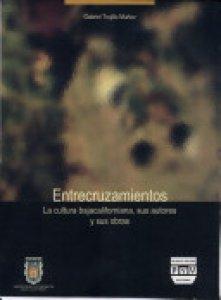 Entrecruzamientos : la cultura bajacaliforniana, sus autores y sus obras