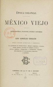México viejo: noticias históricas, tradiciones, leyendas y costumbres