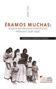 Éramos muchas : mujeres que narraron la revolución mexicana (1936-1947)