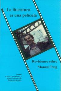La Literatura es una película : revisiones sobre Manuel Puig