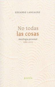 No todas las cosas : antología personal 1980-2015