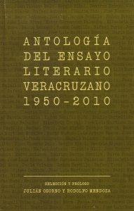 Antología del ensayo literario veracruzano : 1950-2010