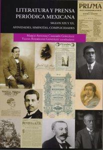 Literatura y prensa periódica mexicana siglo XIX y XX : afinidades, simpatías, complicidades