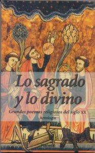 Lo sagrado y lo divino : grandes poemas religiosos del siglo XX : antología