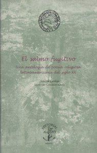El salmo fugitivo : una antología de poesía religiosa latinoamericana del siglo XX