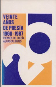 Veinte años de poesía en México : el premio de poesía Aguascalientes : 1968 - 1988