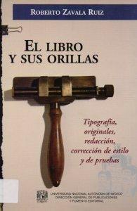 El libro y sus orillas : tipografía, originales, redacción, corrección de estilo y de pruebas