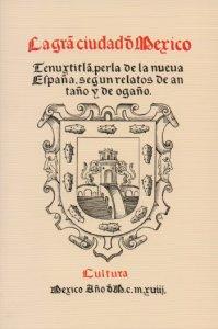 La gran cibdad de México Tenustitlan : perla de la Nueva España, según relatos de antaño y de ogaño