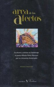Arca de los afectos : escritores y artistas en homenaje al poeta Alfredo Pérez Alencart por su cincuenta Aniversario