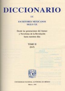 Diccionario de escritores mexicanos : siglo XX : desde las generaciones del Ateneo y Novelistas de la Revolución hasta nuestros días : tomo II (D-F)