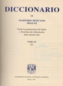 Diccionario de escritores mexicanos siglo XX : desde las generaciones del Ateneo y Novelistas de la Revolución hasta nuestros días : tomo III (G)