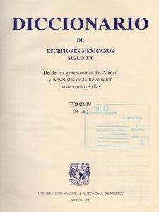 Diccionario de escritores mexicanos siglo XX : desde las generaciones del Ateneo y Novelistas de la Revolución hasta nuestros días : tomo IV (H-LL)