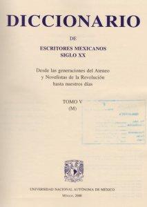Diccionario de escritores mexicanos siglo XX : desde las generaciones del Ateneo y Novelistas de la Revolución hasta nuestros días : tomo V (M)