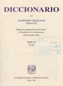 Diccionario de escritores mexicanos siglo XX : desde las generaciones del Ateneo y Novelistas de la Revolución hasta nuestros días : tomo VI (N-Q)