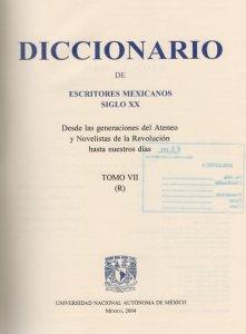 Diccionario de escritores mexicanos siglo XX : desde las generaciones del Ateneo y Novelistas de la Revolución hasta nuestros días : tomo VII (R)
