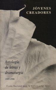 Jóvenes creadores : antología de letras y dramaturgia 1995-1996