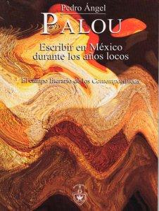 Escribir en México durante los años locos : el campo literario de Contemporáneos