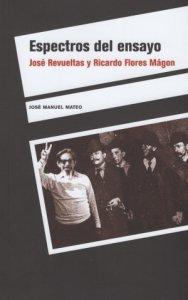 Espectros del ensayo : José Revueltas y Ricardo Flores Magón