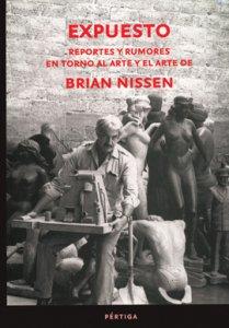 Expuesto. Reportes y rumores en torno al arte y el arte de Brian Nissen