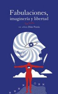 Fabulaciones, imaginería y libertad : diez años Dime Poesía