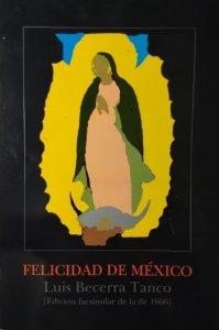 Felicidad de México [edición facsimilar de la de 1666 ilustrada con cuatro aguafuertes de Matías de Arteaga y Alfaro]